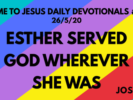 #112 – ESTHER SERVED WHEREVER SHE WAS (26/5/20)
