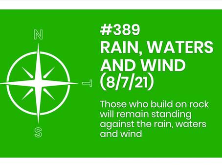 #389 - RAIN, WATERS, WIND (8/7/21)