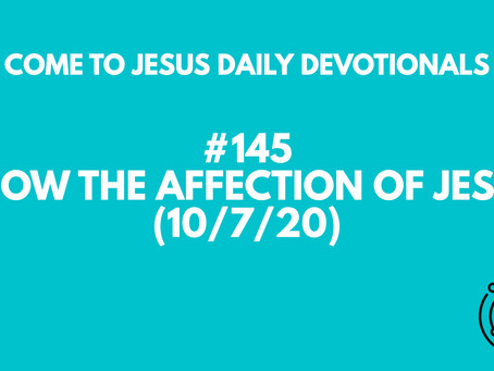 #145 – SHOW THE AFFECTION OF JESUS (10/7/20)