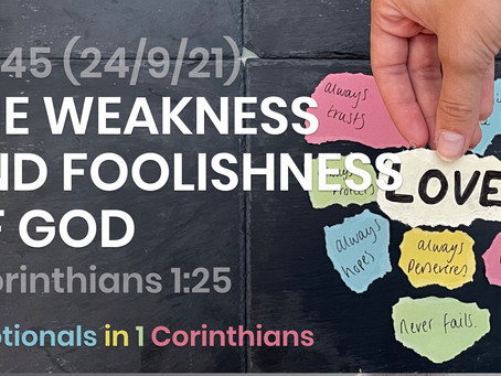 #445 (24/9/21) - THE WEAKNESS AND FOOLISHNESS OF GOD (1 COR. 1:25)