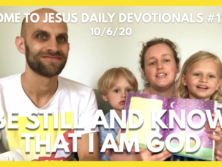 #123 – BE STILL AND KNOW THAT I AM GOD (10/6/20)