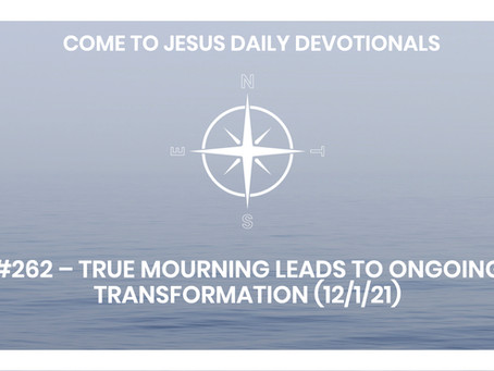 #262 – TRUE MOURNING LEADS TO ONGOING TRANSFORMATION (12/1/21)