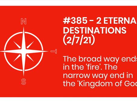 #385 - 2 ETERNAL DESTINATIONS (2/7/21)