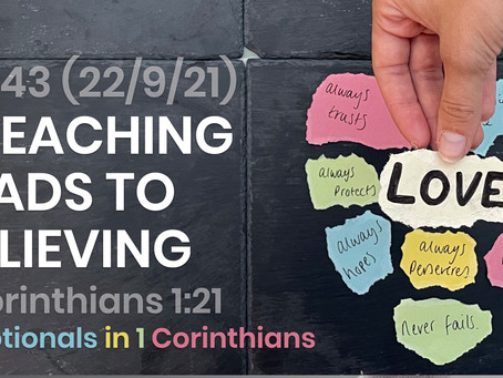 #443 (22/9/21) - PREACHING LEADS TO BELIEVING (1 COR. 1:21)