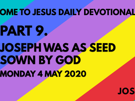 PART 9 – JOSEPH WAS A SEED SOWN BY GOD (4/5/20)