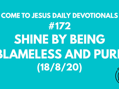 #172 – SHINE BY BEING BLAMELESS AND PURE (18/8/20)