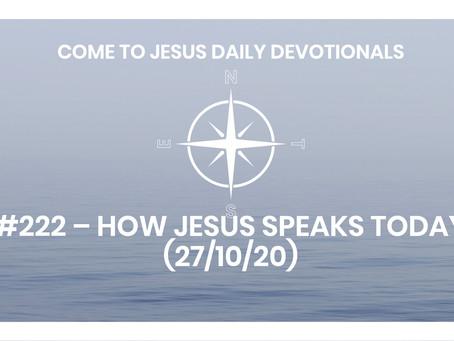 #222 – HOW JESUS SPEAKS TODAY (27/10/20)