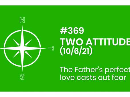 #369 - TWO ATTITUDES (10/6/21)