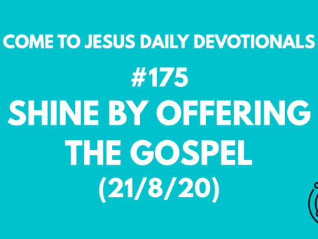 #175 – SHINE BY OFFERING THE GOSPEL  (21/8/20)