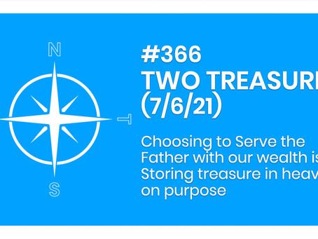 #366 - TWO TREASURES (7/6/21)