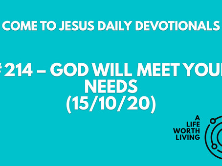#214 – GOD WILL MEET YOUR NEEDS (15/10/20)