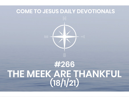 #266 – THE MEEK ARE THANKFUL (18/1/21)