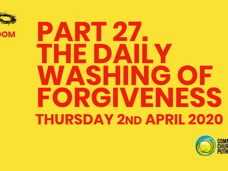 PART 27 – THE DAILY WASHING OF FORGIVENESS (2/4/20)