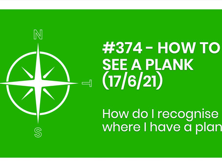 #374 - HOW TO SEE A PLANK (17/6/21)