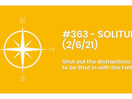 #363 - SOLITUDE (2/6/21)