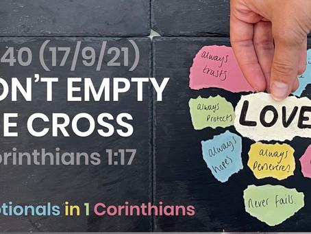 #440 (17/9/21) - DON'T EMPTY THE CROSS (1 COR. 1:17)