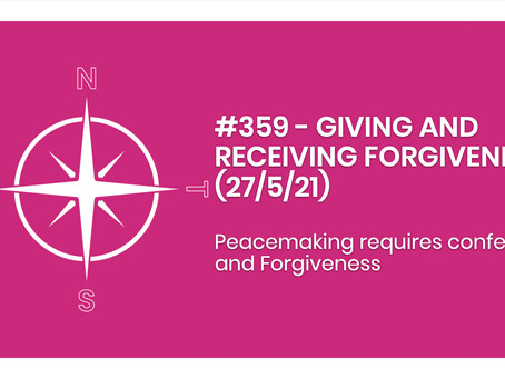 #359 - GIVING AND RECEIVING FORGIVENESS (27/5/21)
