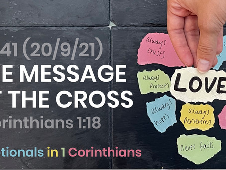 #441 (20/9/21) - THE MESSAGE OF THE CROSS (1 COR. 1:18)
