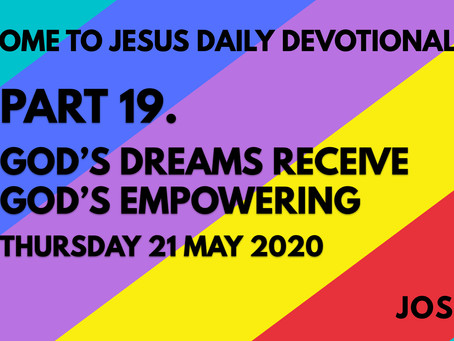 PART 19 – GOD'S DREAMS RECEIVE GOD'S EMPOWERING (21/5/20)