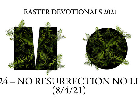 #324 – NO RESURRECTION NO LIFE (8/4/21)