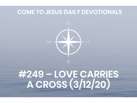 #249 – LOVE CARRIES A CROSS (3/12/20)