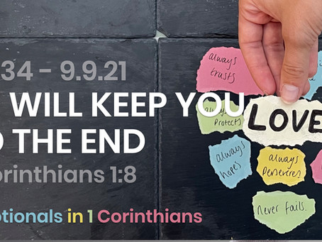 #434 (9/9/21) - HE WILL KEEP YOU TO THE END - (1 COR. 1:8)