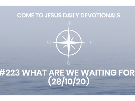 #223 WHAT ARE WE WAITING FOR? (28/10/20)