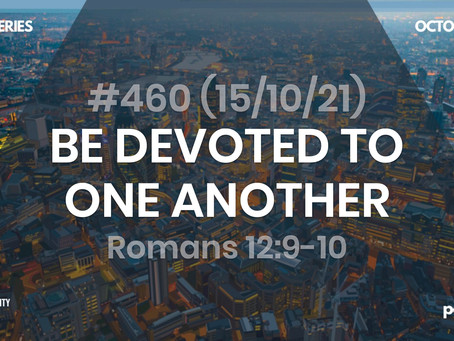 #460 (15/10/21) BE DEVOTED TO ONE ANOTHER