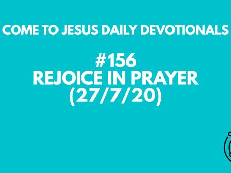#156 – REJOICE IN PRAYER (27/7/20)