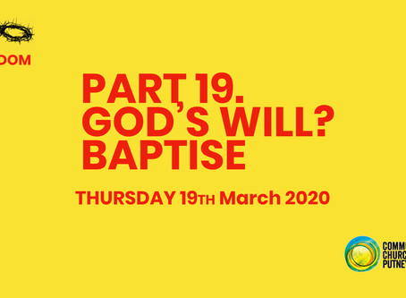 PART 19 – GOD'S WILL? BE BAPTISED (GOD'S WILL REVEALED IN THE GREAT COMMISSION PART 2) (19/3/20)