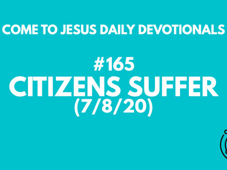 #165 – CITIZENS SUFFER (7/8/20)