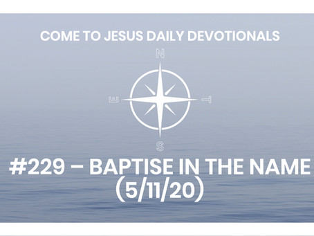 #229 – BAPTISE IN THE NAME (5/11/20)