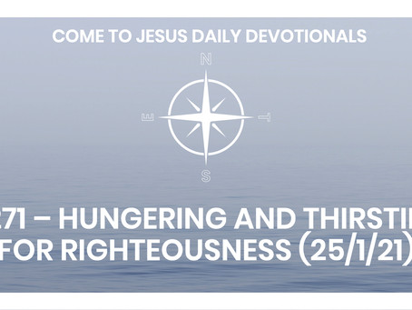 #271 – HUNGERING AND THIRSTING FOR RIGHTEOUSNESS (25/1/21)