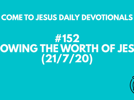 #152 – SHOWING THE WORTH OF JESUS (21/7/20)