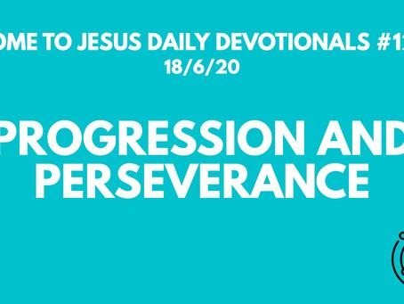 #129 – A LIFE WORTH LIVING REVOLVES AROUND JESUS - PROGRESSION AND PERSEVERANCE (18/6/20)