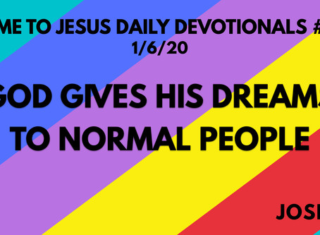 #116 – GOD GIVES HIS DREAMS TO NORMAL PEOPLE (1/6/20)