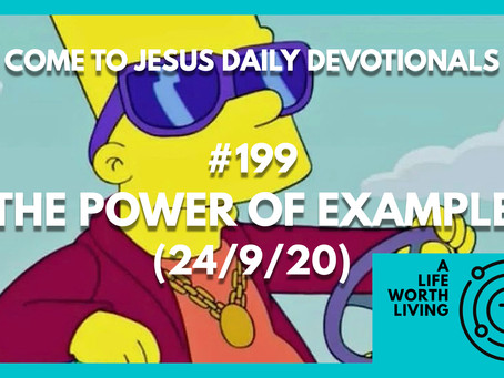 #199 – THE POWER OF EXAMPLE (24/9/20)