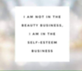 I am not in the beauty business , I am in the self-esteem business