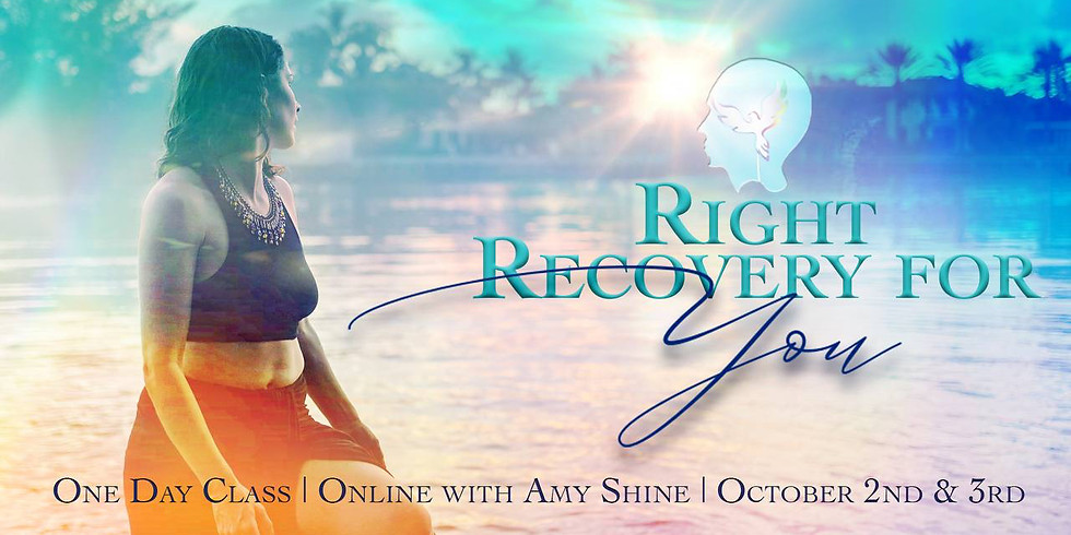 Right Recovery for You 1 Day Class Online with Amy Shine