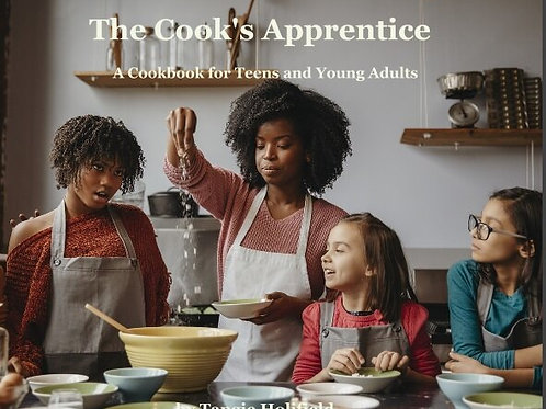 The Cook's Apprentice: A Cookbook For Teens and Young Adults