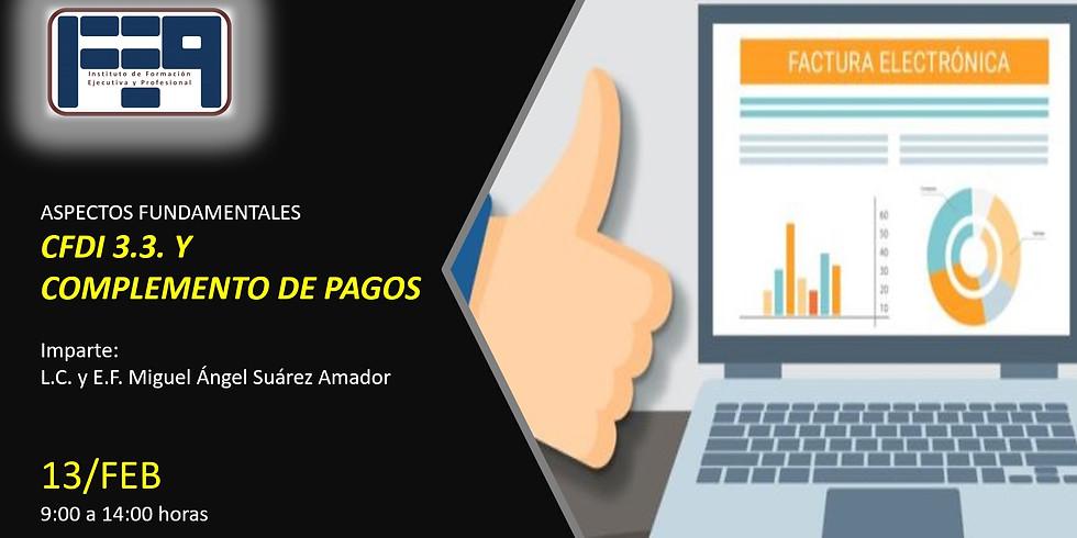 ASPECTOS FUNDAMENTALES DEL CFDI 3.3. Y SU COMPLEMENTO DE PAGOS