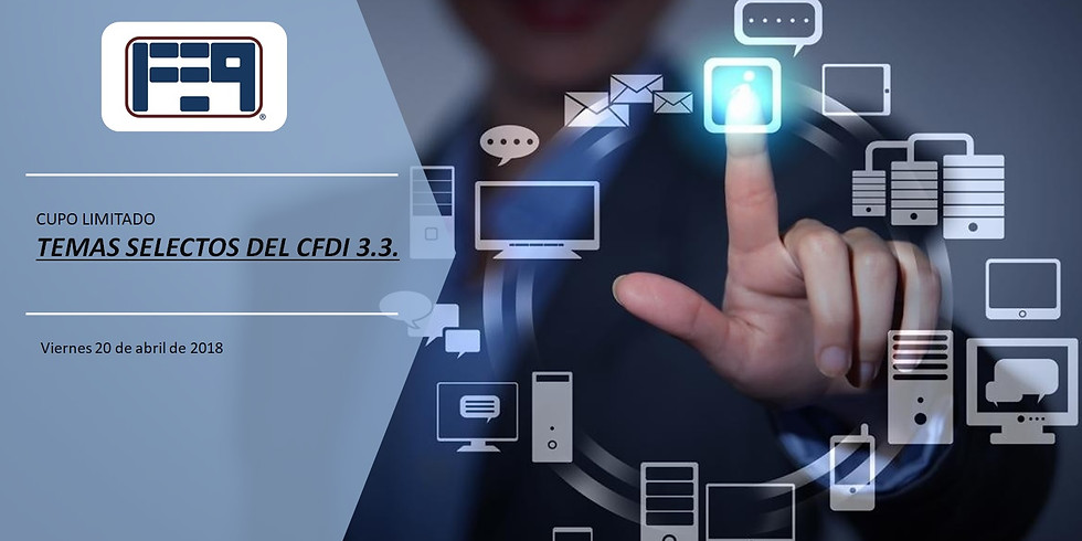 TEMAS SELECTOS DEL CFDI 3.3. Y SU COMPLEMENTO DE PAGOS