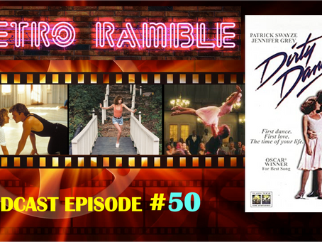 EP#50 – Dirty Dancing (1987) Retro Ramble Movie Podcast