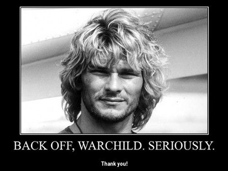 Back off Warchild. Seriously.