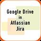 GoogleDriveInAtlassianJira.png