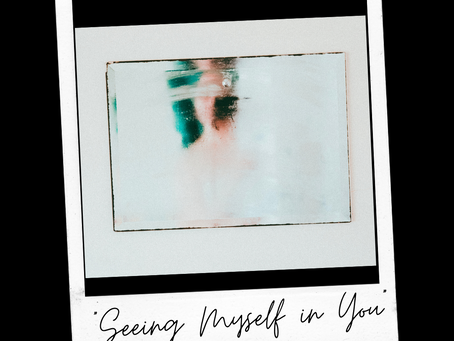 Seeing Myself in You