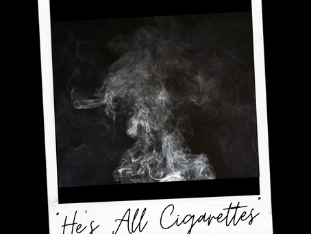 He's All Cigarettes