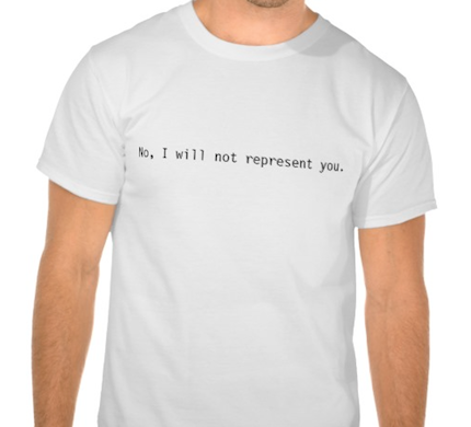 """T-shirt with """"No, I will not represent you."""" on it"""