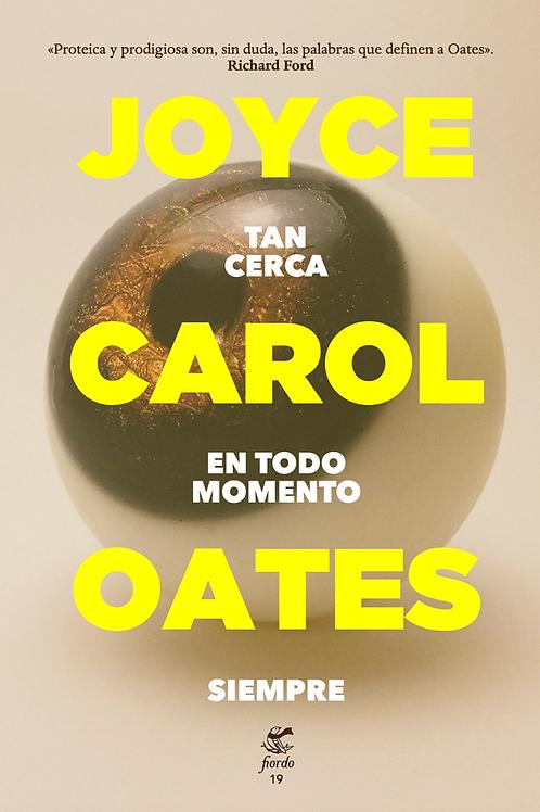 TAN CERCA EN TODO MOMENTO SIEMPRE, de Joyce Carol Oates