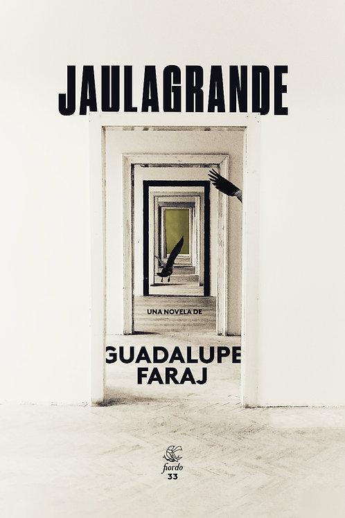 Jaulagrande, de Guadalupe Faraj